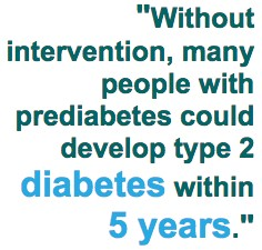 Without intervention, many people with prediabetes could develop type 2 diabetes within 5 years.
