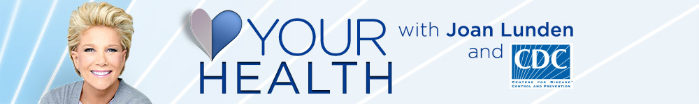 Your Health with Joan Lunden and CDC.