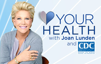 Your Health with Joan Lunden and CDC