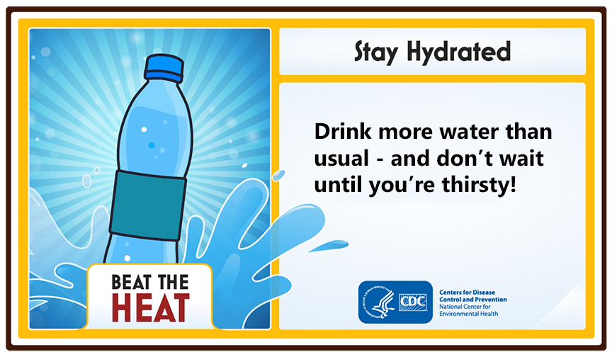 Stay Hydrated. Drink more water than usual and don't wait until you're thirsty!
