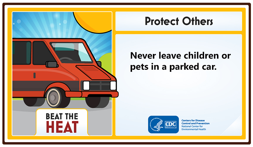 Protect Others. Never leave children or pets in a parked car.
