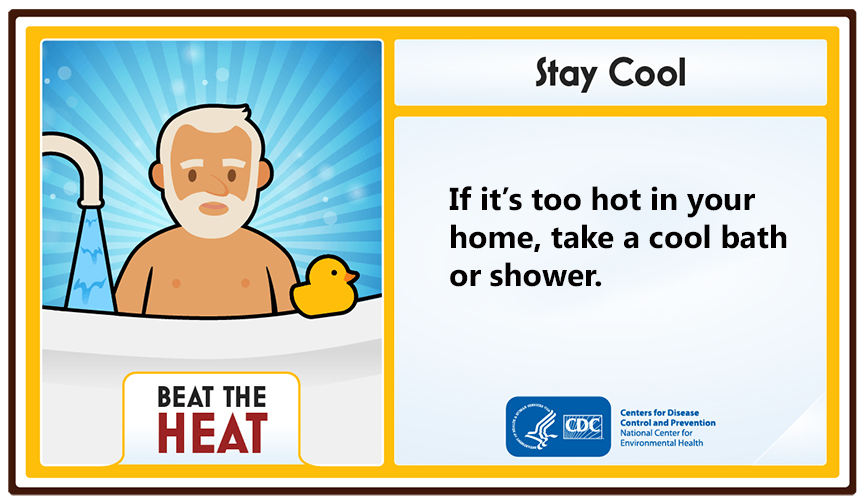 Stay Cool. If it's too hot in our home, take a cool bath or shower.