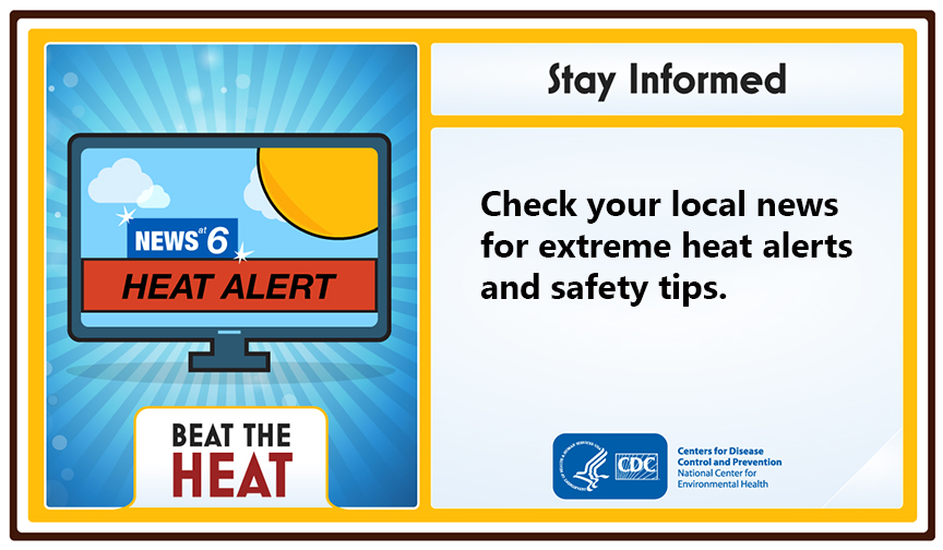 Stay informed. Check your local news for extreme heat alerts and safety tips.