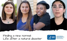 "Listen to teens' stories about life after a natural disaster. Find videos, posters, and graphics <a href=""/disasters/teens/finding_a_new_normal.html#video"">here</a>."