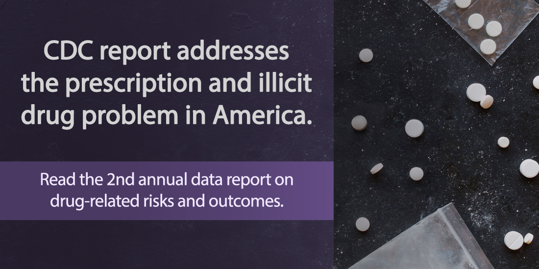 CDC report addresses the prescription and illicit drug problem in America. Read the 2nd annual data report on drug-related risks and outcomes.