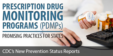 Prescription Drug Monitoring Programs (PDMPs) - Promising Practices for States. CDC's New Prevention Status Reports