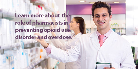 Learn more about  the role of pharmacists in preventing opioid use disorder and overdose.