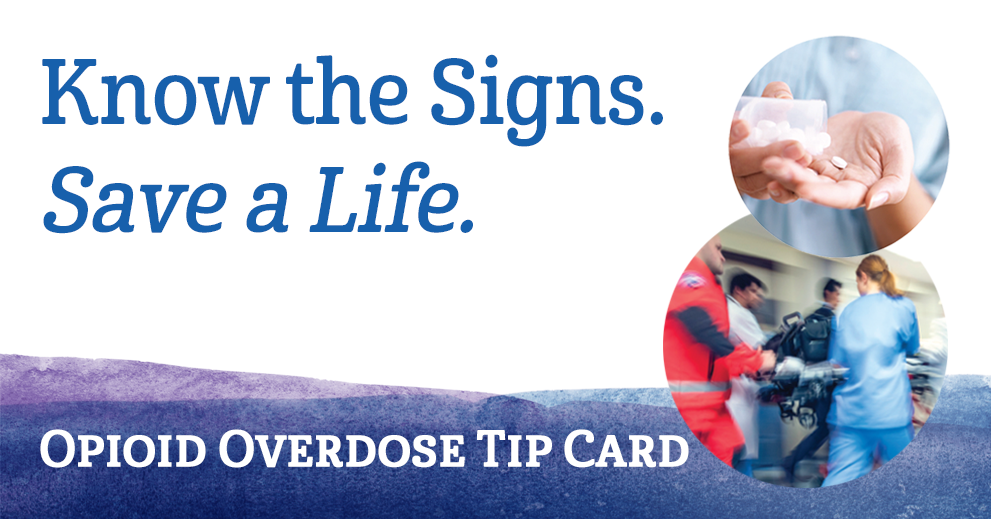 Know the Signs. Save a Life. Opioid Overdose Tip Card