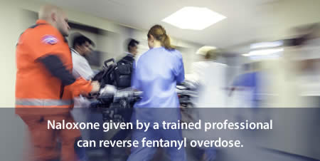 Naloxone given by a trained professional can reverse fentanyl overdose.