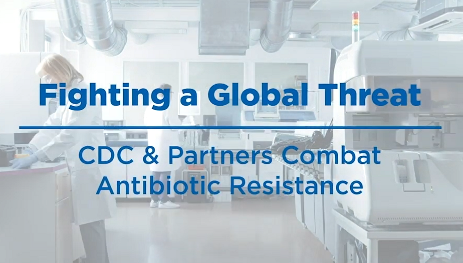 Fighting a Global Threat: CDC & Partners Combat Antibiotic Resistance