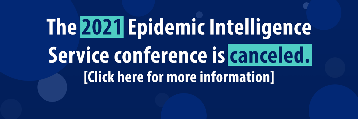The 2021 Epidemic Intelligence Service conference is canceled. Click here for more information.