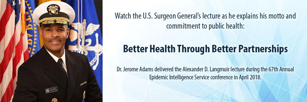 Dr. Jerome Adams delivered the Alexander D. Langmuir lecture during the 67th Annual Epidemic Intelligence Service (EIS) Conference in April 2018.