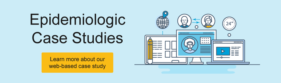 Epidemiologic Case Studies Learn more about our web-based case study
