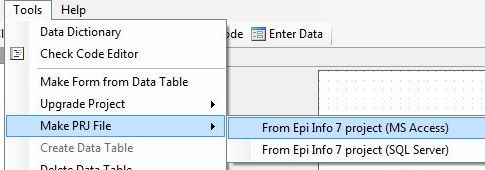 From the menu bar, under the Tools menu, then Make PRJ File, the available options are From Epi Info 7 project (MS Access) or (SQL Server)