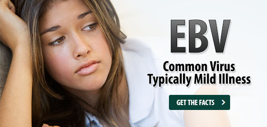 EBV, Common Virus, Typically Mild Illness - Get the Facts!