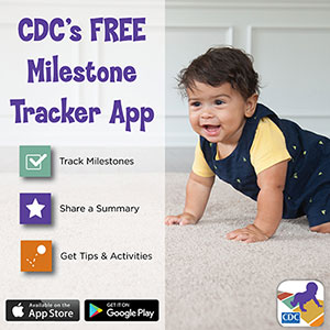 CDC's free Milestone Tracker App tracks milestones, shares a summary, and provides tips and activities. Download today.