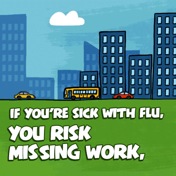 When you are sick with the flu, you risk missing work, missing school, and important life events. Get yourself and your family a flu vaccine now.