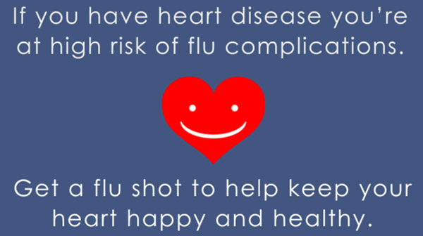 If you have heart disease you're at high risk of flu complications. Get a flu shot to help keep your heart happy and healthy.