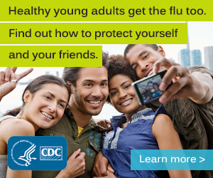 Healthy young adults get the flu too. Find out how to protect yourself and your friends.