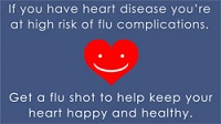 If you have heart disease youre at high risk of flu complications. Get a flu shot to help keep your heart happy and healthy.