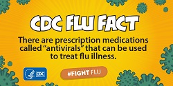 There are prescription medications called antivirals that can be used to treat flu illness
