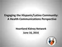 Engaging the Hispanic/Latino Community: A Health Communications Perspective Presented by: Heartland Kidney Network, Carlos Velasquez, MA HMA Associates, Inc.
