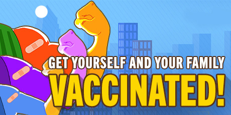 get yourself and your family vaccinated!