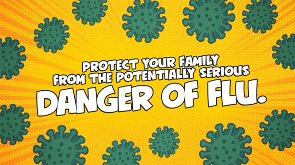 Protect your family from the potentially serious danger of flu.