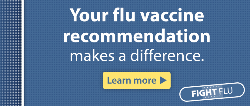 Your flu vaccine recommendation makes a difference.
