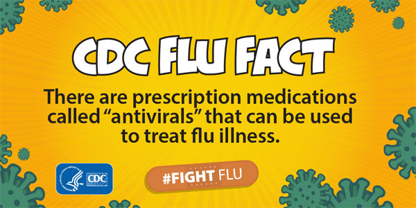 CDC flu fact There are perscription medications called antivirals that can be used to treat flu illness #fightflu