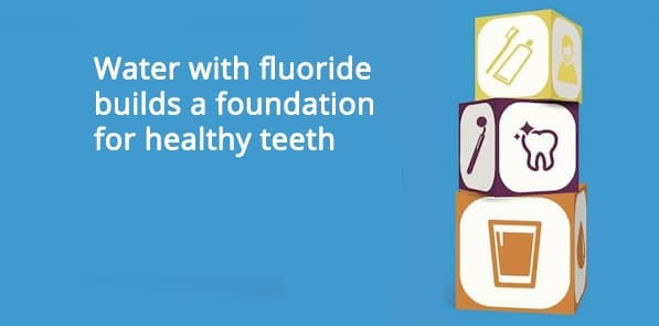 Water with fluoride builds a foundation for healthy teeth