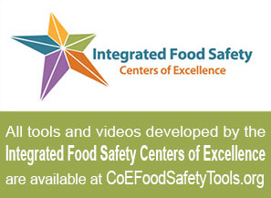 All tools and videos developed by the Integrated Food Safety Centers of Excellence are available at CoEFoodSafetyTools.org