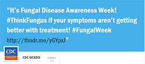 It's Fungal Disease Awareness Week! #ThinkFungus if your symptoms aren't getting better with treatment!