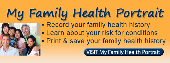 My Family Health Portrait - Record your family health history - Learn about your risk for conditions - Print & save your family health history - Visit My Family Health Portrait with an image of a multi generational family