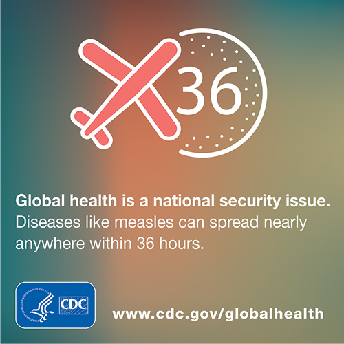 Global health is a national issue. Dieseases like measles can spread nearly anywhere within 36 hours. www.cdc.gov/globalhealth
