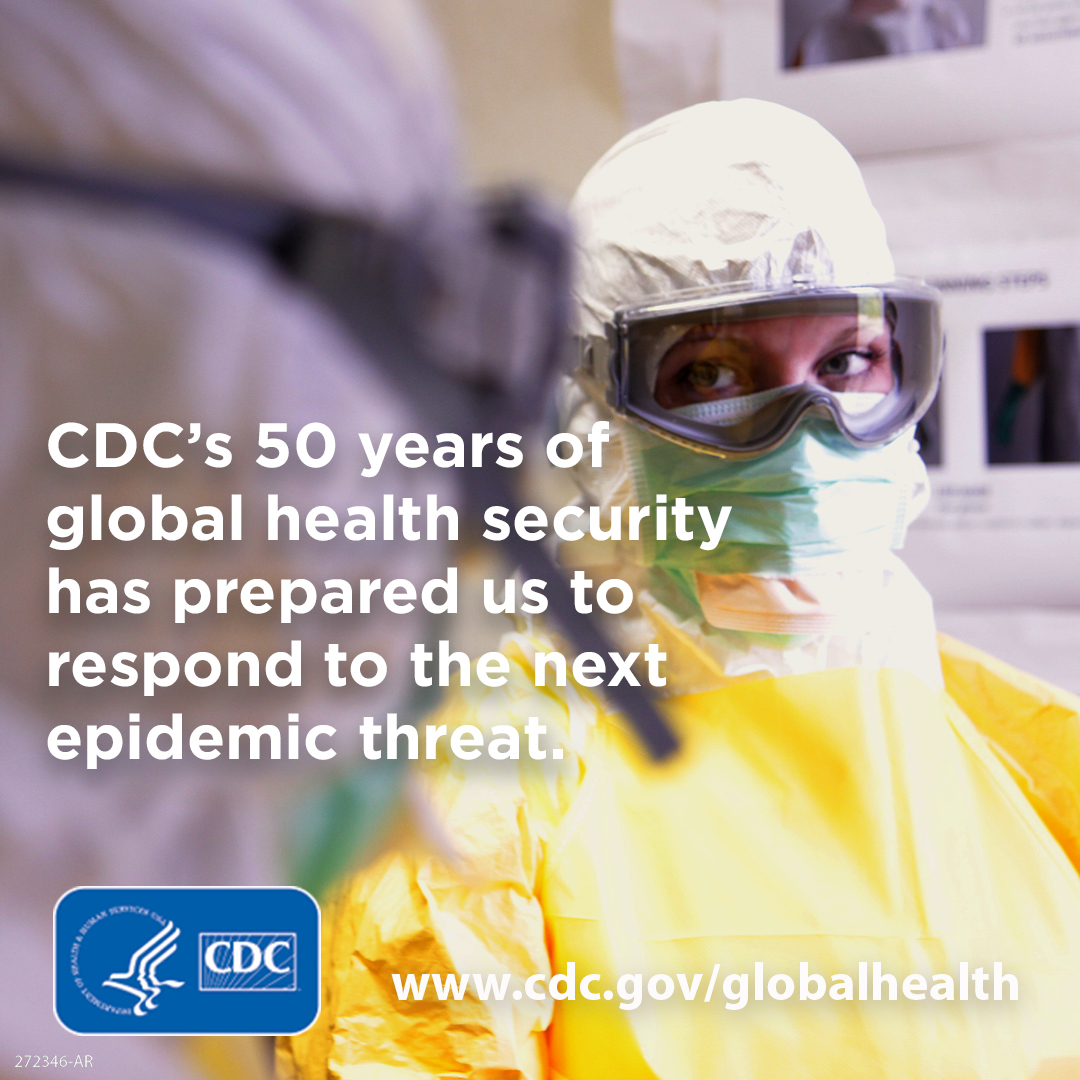 CDC's 50 YEARS OF GLOBAL HEALTH SECURITY HAS PREPARED US TO RESPOND TO THE NEXT EPIDEMIC THREAT
