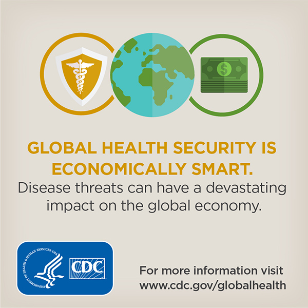 Global health security is economically smart. Disease threats can have a devastating impact on the global economy