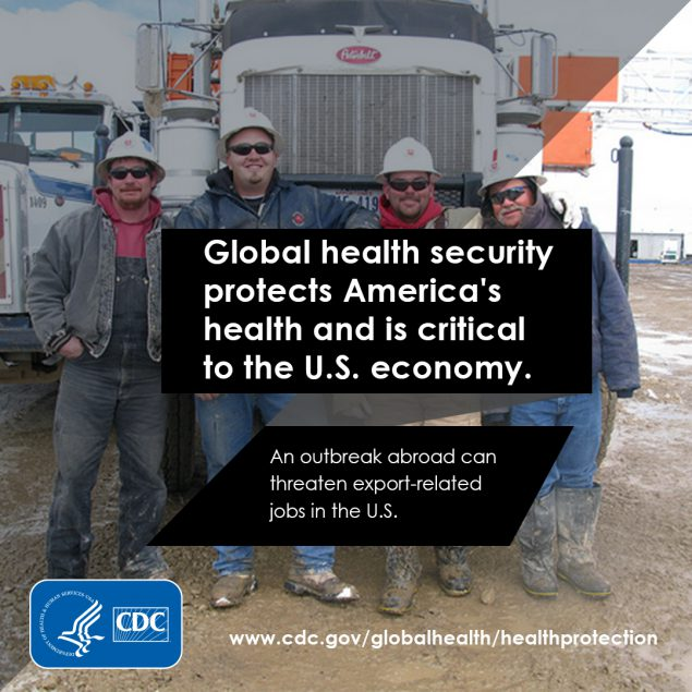 Global health security protects America's health and is critical to the U.S. economy. An outbreak can threaten export-related jobs in the U.S.