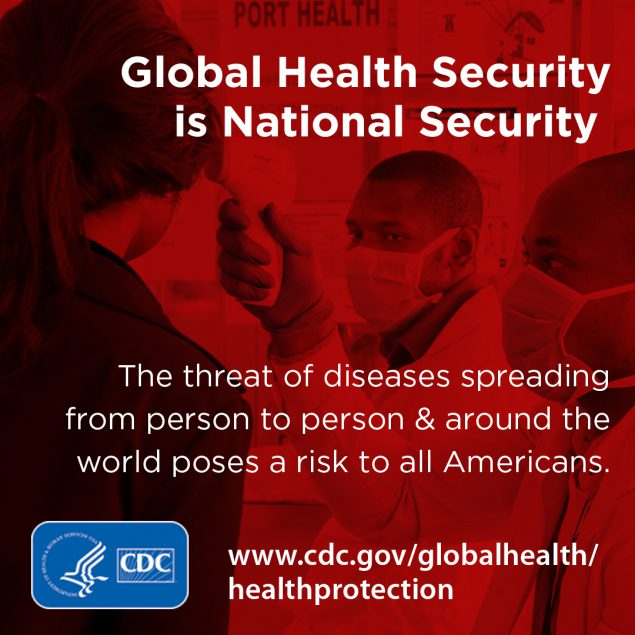 Global Health Security is National Security. The threat of diseases spreading from person to person & around the world poses a risk to all Americans