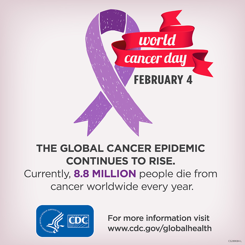 World Cancer Day is February 4. The global cancer epidemic continues to rise. 8.2 million People die from cancer worldwide every year. www.cdc.gov/globalhealth