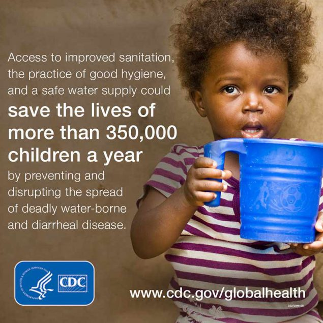 Access to improved sanitation, the practice of good hygiene, and a safe water supply could save the lives of more than 350,000 children a year. www.cdc.gov/globalhealth
