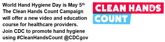 World hand hygiene day is May 5th. Join CDC to promote hand hygiene with the new clean hands count campaign. Tell us who your clean hands count for using hashtag #CleanHandsCount@CDCgov