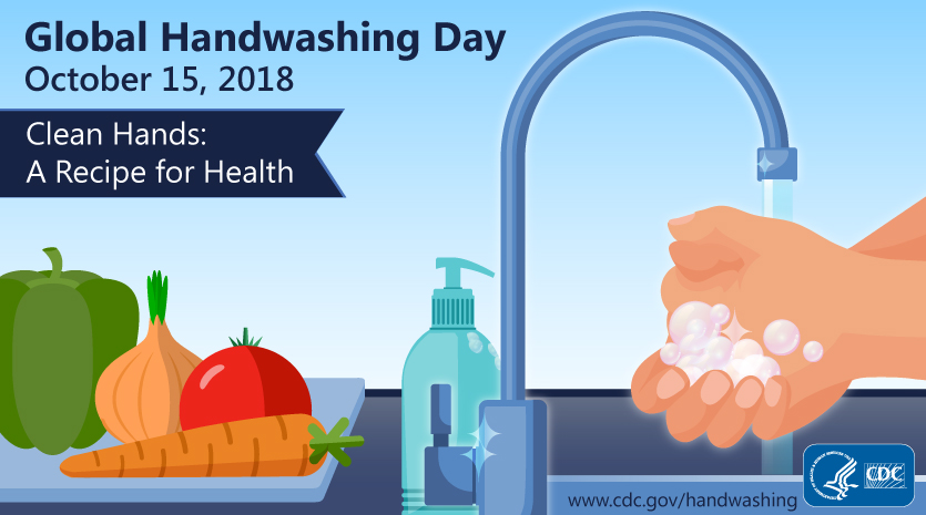 Global Handwashing Day is October 15, 2018 - Clean Hands: A recipe for health.