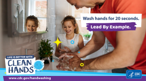 A father helping his daughter wash her hands and a reminder for parents to wash for 20 seconds and lead by example