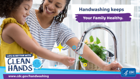 Close-up of a mother helping her daughter wash her hands and a reminder that handwashing keeps your family healthy.