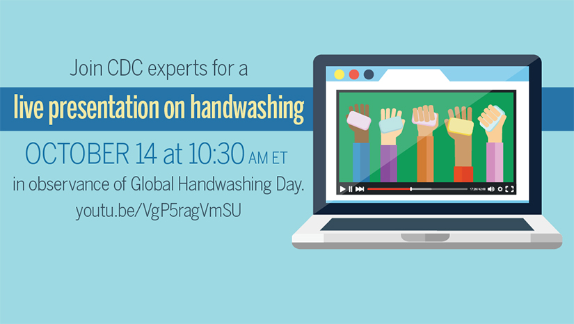 Join CDC experts for a live presentation on handwashing, October 14, 2016 at 10:30 AM EST in observance of Global Handwashing Day.