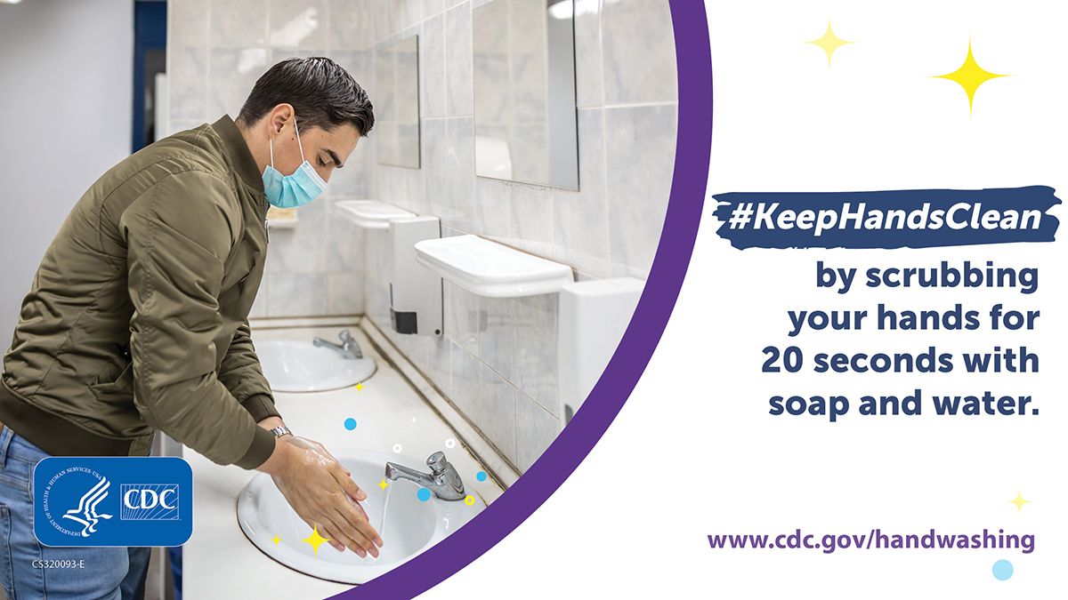 Keep hands clean by scrubbing your hands for 20 seconds with soap and water.