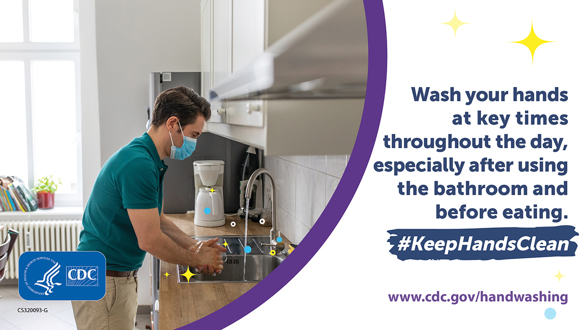 Wash your hands at key times throughout the day, especially after using the bathroom and before eating.