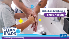 Close-up of a father helping his son wash his hands and a reminder to make handwashing a family activity.