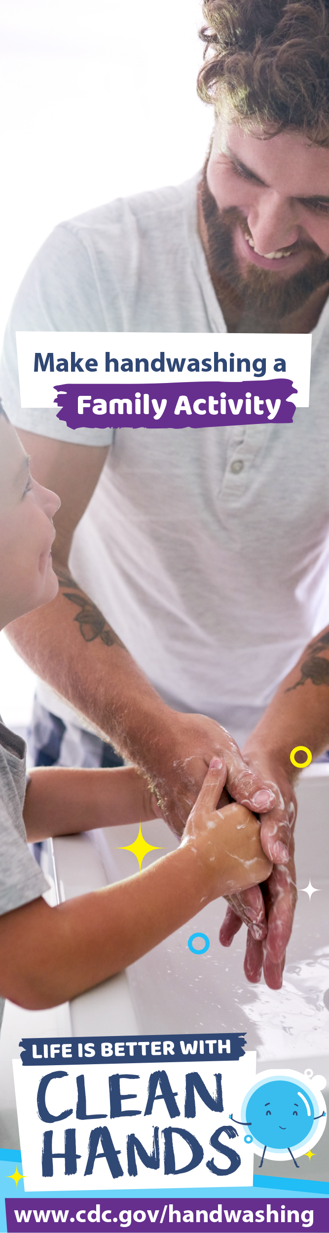 Image of a father helping his son wash his hands and a reminder to make handwashing a family activity.